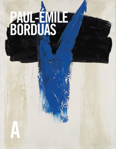 Paul-Émile Borduas: Life & Work, by François-Marc Gagnon