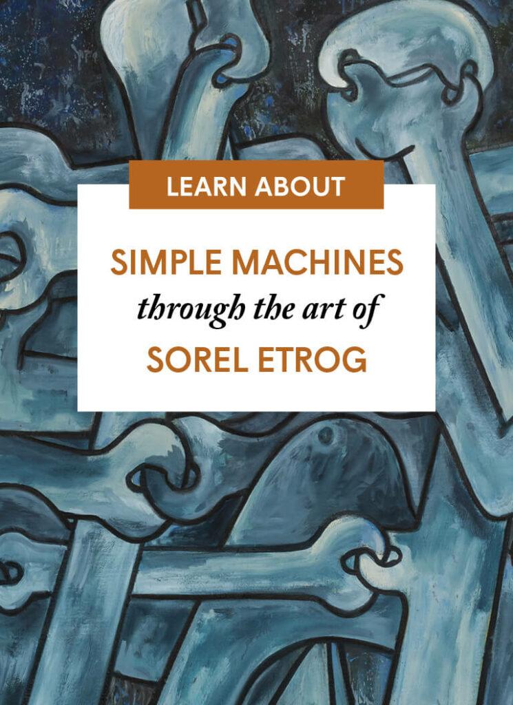 Simple Machines through the art of Sorel Etrog