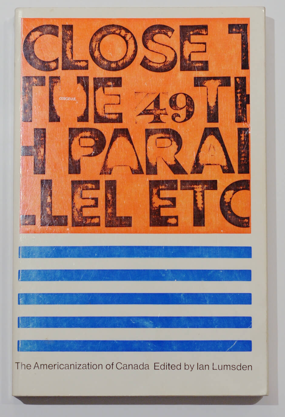Art Canada Institute, Greg Curnoe, Cover of Ian Lumsden's Close the 49th Parallel etc The Americanization of Canada, 1970