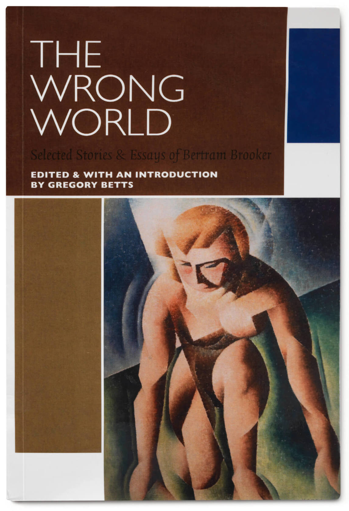 Page couverture de The Wrong World: Selected Stories and Essays by Bertram Brooker, Gregory Betts, éd.