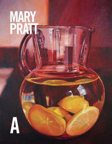 Mary Pratt: Life & Work, by Ray Cronin