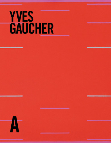 Yves Gaucher: Life & Work, by Roald Nasgaard