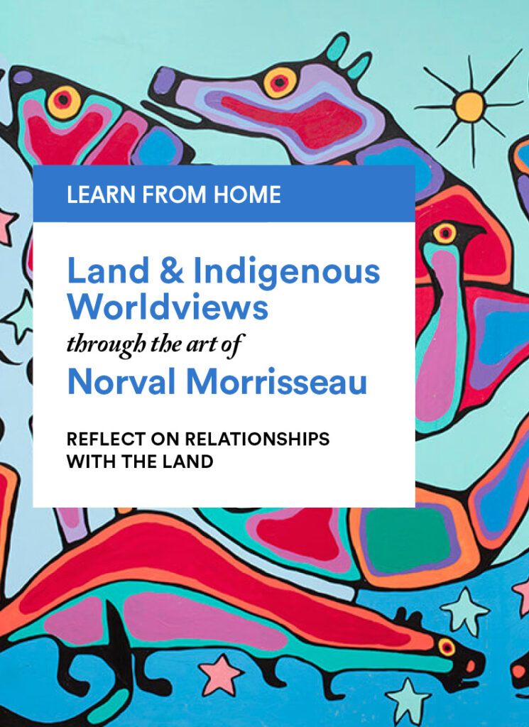 Norval Morrisseau: Reflect on Relationships with the Land