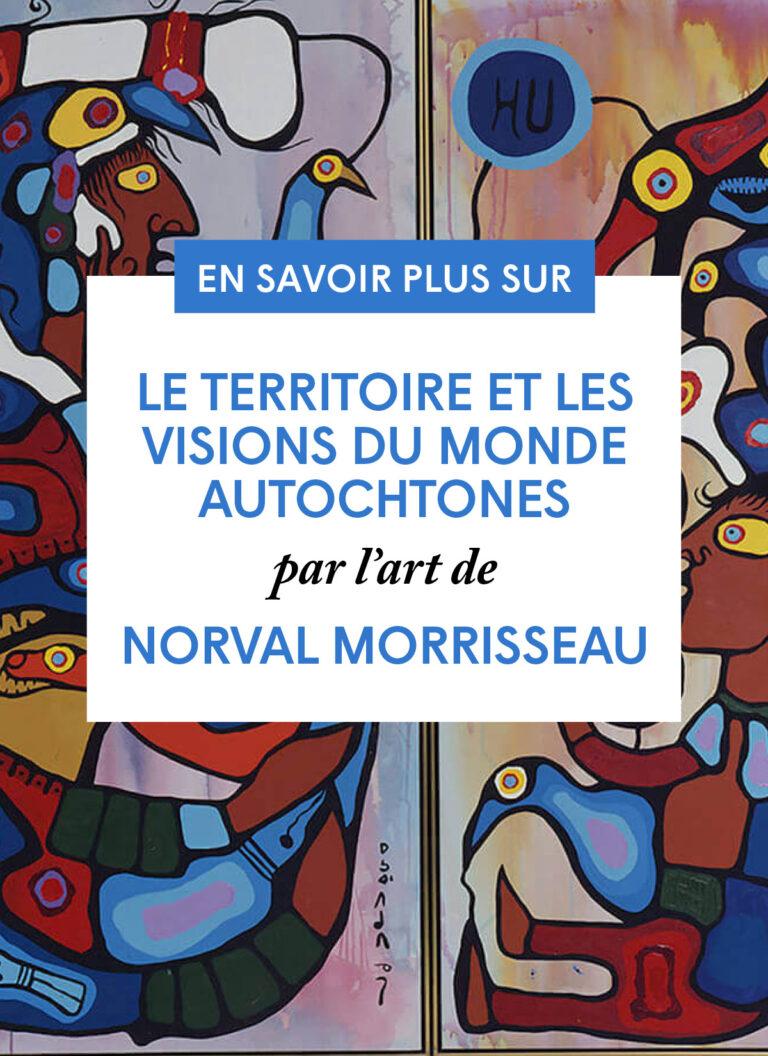 Le territoire et les visions du monde autochtones par l'art de Norval Morrisseau